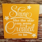 Shine Like The Star You Were Created To Be.   Wood Sign